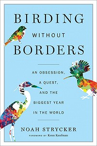 Birding without Borders – An obsession, a quest, and the biggest year in the world.